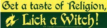 Get A Taste Of Religion. Lick A Witch Bumper Sticker