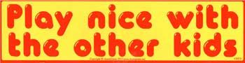 """Play Nice With The Other Kids Bumper Sticker - 11"""" By 3"""""""