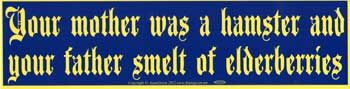 """Your Mother Was A Hamster And Your Father Smelt Of Elderberries Bumper Sticker - 11 1/2"""" By 3"""""""