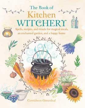 Book Of Kitchen Witchery By Cerridwen Greenleaf